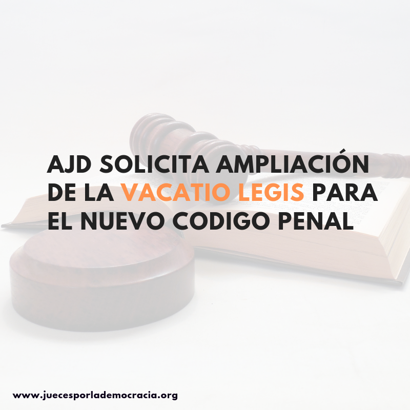 AJD SOLICITA AMPLIACIÓN DE LA VACATIO LEGIS PARA EL NUEVO CODIGO PENAL