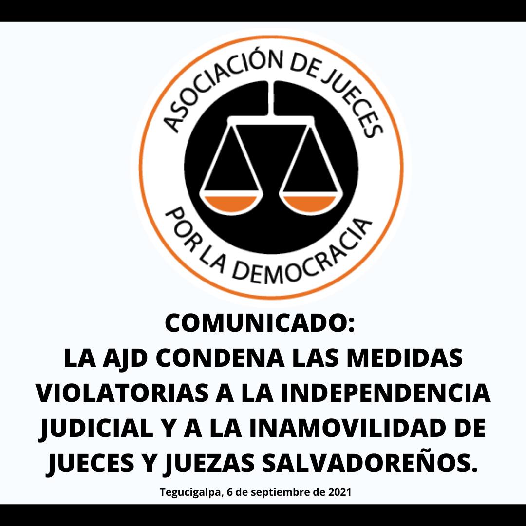 La Asociación de Jueces por la Democracia (AJD) de Honduras, condena las medidas violatorias a la independencia judicial y a la inamovilidad de jueces y juezas salvadoreños.
